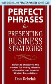 Perfect Phrases for Presenting Business Strategies ebook by Don Debelak