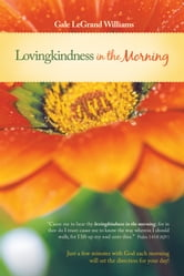 Lovingkindness in the Morning - A Daily Devotional ebook by Gale LeGrand Williams