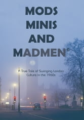 Mods, Minis, and Madmen - A True Tale of Swinging London Culture in the 1960s ebook by D. Richard Truman