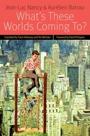 What's These Worlds Coming To? ebook by Jean-Luc Nancy,Aurelien Barrau,Travis Holloway,David Pettigrew,Flor Mechain