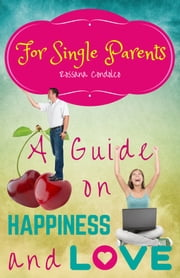 For Single Parents: A Guide on Happiness and Love ebook by Rossana Condoleo