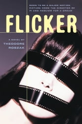 Flicker - A Novel ebook by Theodore Roszak
