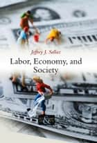 Labor, Economy, and Society ebook by Jeffrey J. Sallaz