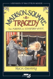 Madison Square Tragedy - The Murder of Stanford White ebook by Rick Geary