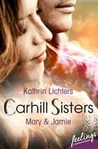 Carhill Sisters - Mary & Jamie - Roman ebook by Kathrin Lichters
