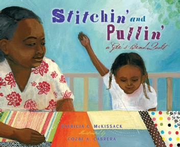 Stitchin' and Pullin' - A Gee's Bend Quilt ebook by Patricia McKissack