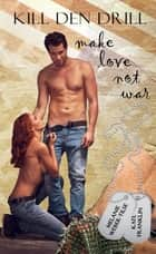 Kill den Drill: make love not war eBook by Melanie Weber-Tilse, Kate Franklin