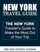 New York Travel Guide ebook by The Non Fiction Author