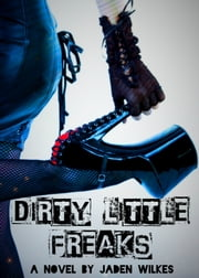 Dirty Little Freaks ebook by Jaden Wilkes