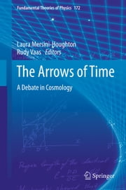 The Arrows of Time - A Debate in Cosmology ebook by Laura Mersini-Houghton,Rüdiger Vaas