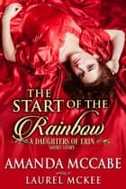 The Start of the Rainbow: A Daughters of Erin Short Story ebook by Amanda McCabe