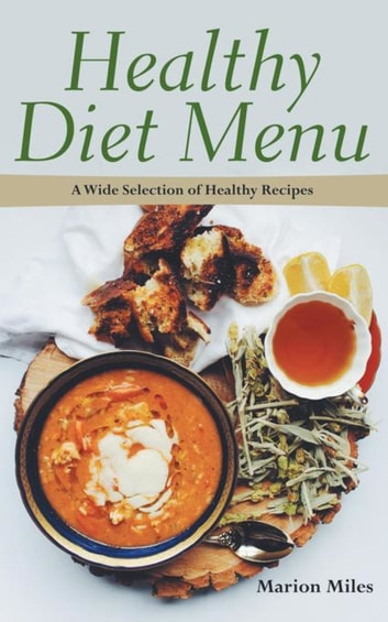 Healthy Diet Menu - A Wide Selection of Healthy Recipes ebook by Marion Miles,Grant Elsie