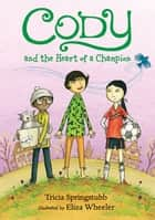 Cody and the Heart of a Champion ebook by Tricia Springstubb, Eliza Wheeler