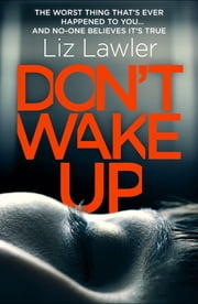 Don't Wake Up - A dark, terrifying new thriller with the most gripping first chapter you will ever read! ebook by Liz Lawler