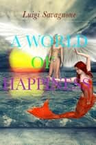 A World of Happiness ebook by Luigi Savagnone
