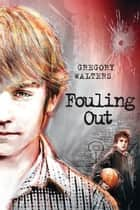 Fouling Out ebook by Gregory Walters