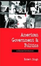 American Government and Politics ebook by Dr. Robert P. Singh