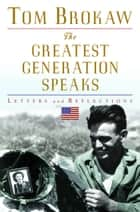 The Greatest Generation Speaks - Letters and Reflections ebook by Tom Brokaw
