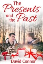 The Presents and the Past ebook by David Connor