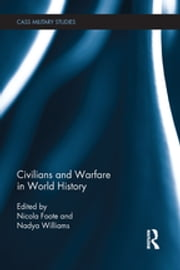 Civilians and Warfare in World History ebook by Nicola Foote, Nadya Williams