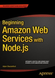 Beginning Amazon Web Services with Node.js ebook by Adam Shackelford,Adam Shackelford