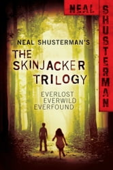 Neal Shusterman's Skinjacker Trilogy: Everlost; Everwild; Everfound - Everlost; Everwild; Everfound ebook by Neal Shusterman