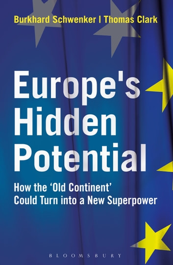 Europe's Hidden Potential - How the 'Old Continent' Could Turn into a New Superpower ebook by Mr Burkhard Schwenker,Mr Thomas Clark