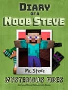 Diary of a Minecraft Noob Steve Book 1 - Mysterious Fires (Unofficial Minecraft Series) ebook by MC Steve