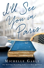 I'll See You in Paris - A Novel ebook by Michelle Gable