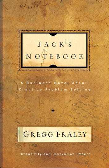Jack's Notebook - A business novel about creative problem solving ebook by Gregg Fraley