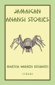 JAMAICAN ANANSI STORIES - 167 Anansi Children's Stories from the Caribbean ebook by Various