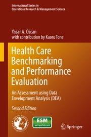 Health Care Benchmarking and Performance Evaluation - An Assessment using Data Envelopment Analysis (DEA) ebook by Yasar A. Ozcan,Kaoru Tone