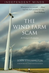 The Wind Farm Scam: An Ecologist's Evaluation ebook by John Etherington