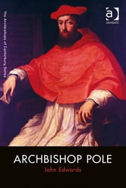 Archbishop Pole ebook by Dr John Edwards,Dr Andrew Chandler