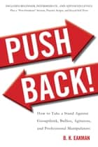 Push Back! - How to Take a Stand Against Groupthink, Bullies, Agitators, and Professional Manipulators ebook by B. K. Eakman