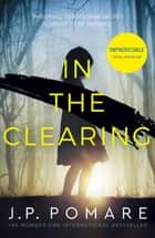 In The Clearing - The Number One International Bestseller ebook by J P Pomare