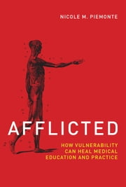 Afflicted - How Vulnerability Can Heal Medical Education and Practice 電子書籍 by Nicole M. Piemonte