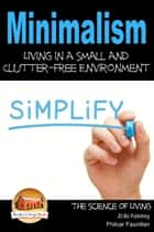 Minimalism: Living in a Small and Clutter-Free Environment ebook by Fhilcar Faunillan