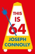This Is 64 ebook by Joseph Connolly