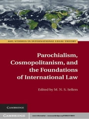 Parochialism, Cosmopolitanism, and the Foundations of International Law ebook by M. N. S. Sellers