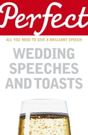 Perfect Wedding Speeches and Toasts ebook by Kobo.Web.Store.Products.Fields.ContributorFieldViewModel
