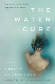 The Water Cure - A Novel ebook by Sophie Mackintosh