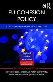 EU Cohesion Policy (Open Access) - Reassessing performance and direction ebook by John Bachtler, Peter Berkowitz, Sally Hardy,...