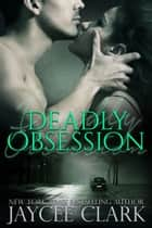 Deadly Obsession ebook by Jaycee Clark