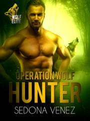Operation Wolf: Hunter ebook by Sedona Venez