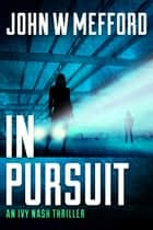 IN Pursuit ebook by An Ivy Nash Thriller, Book 2
