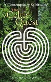 The Celtic Quest: Contemporary Celtic Spirituality ebook by Rosemary Power
