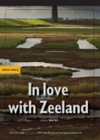 In Love With Zeeland ebook by Benn Flore