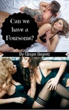 Can We Have a Foursome ebook by Ginger Segreti