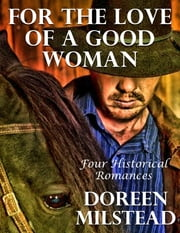 For the Love of a Good Woman: Four Historical Romances ebook by Doreen Milstead